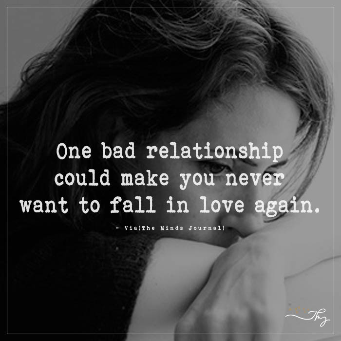 One bad relationship could make you never want to fall in love.