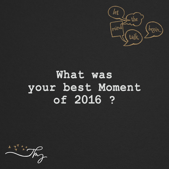 What was your best Moment of 2016 ?