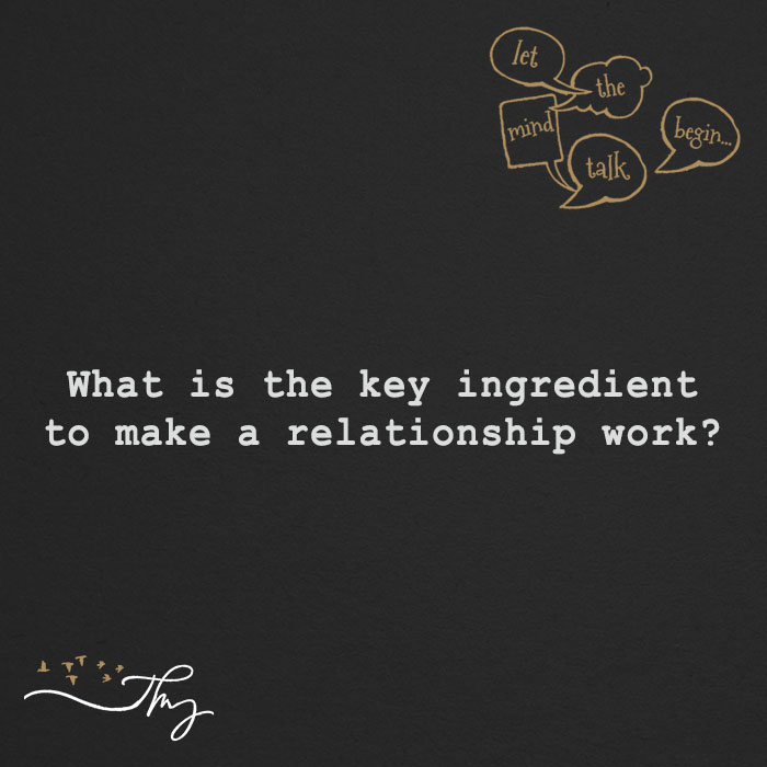 What is the key ingredient to make a relationship work?