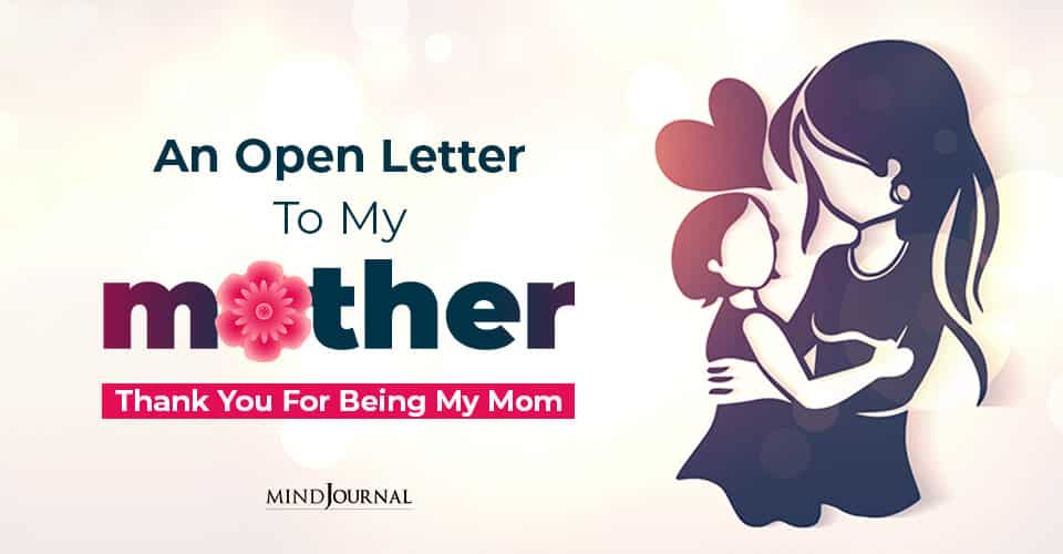An Open Letter To My Mother Thank You For Being My Mom
