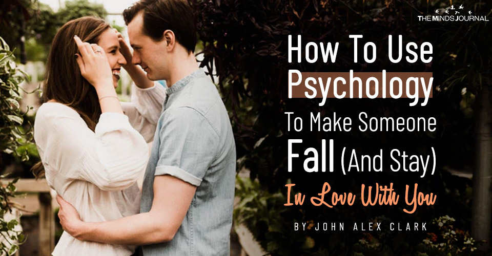 How To Use Psychology To Make Someone Fall (And Stay) In Love With You