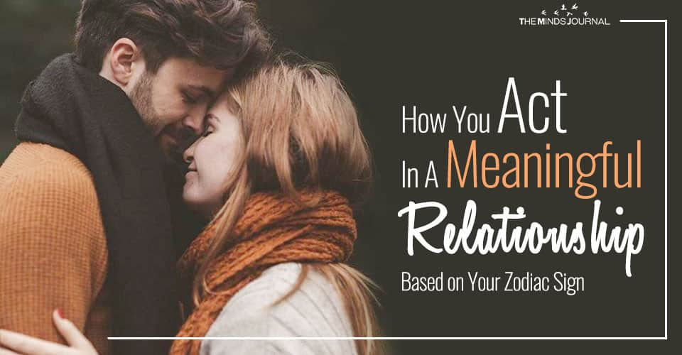How You Act In A Meaningful Relationship Based on Your Zodiac Sign