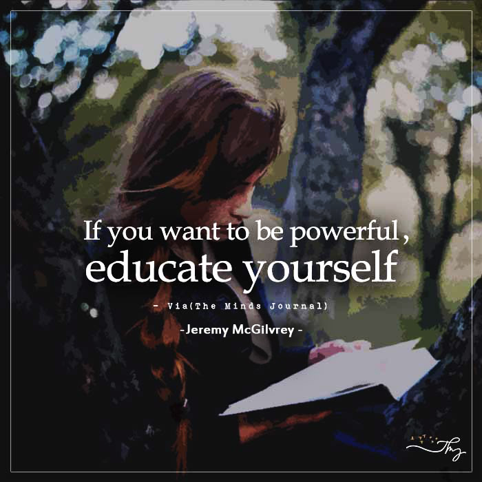 If You Want To Be Powerful Educate Yourself