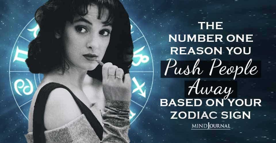 Number One Reason You Push People Zodiac Sign
