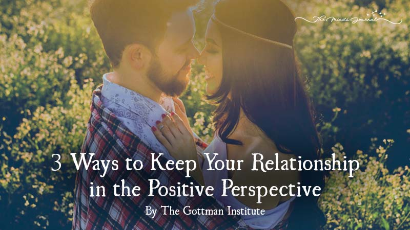 3 Ways to Keep Your Relationship in the Positive Perspective