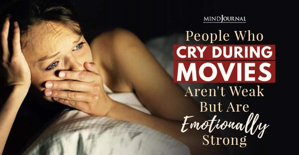 People Cry During Movies not Weak But Emotionally Strong
