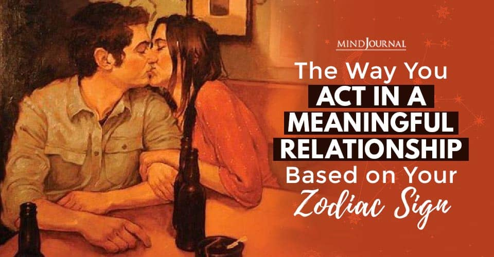Act In Meaningful Relationship Based on Zodiac Sign