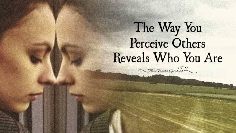 The Way You Perceive Others Reveals Who You