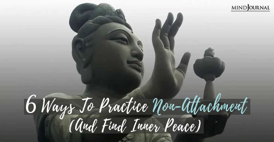 Ways Practice Non-Attachment (and Find Inner Peace)