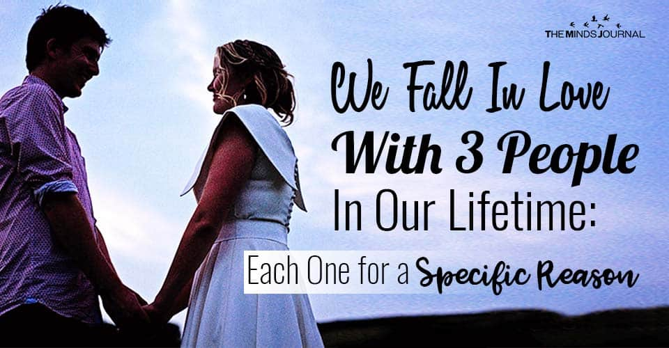 We Fall In Love With 3 People In Our Lifetime Each One for a Specific Reason