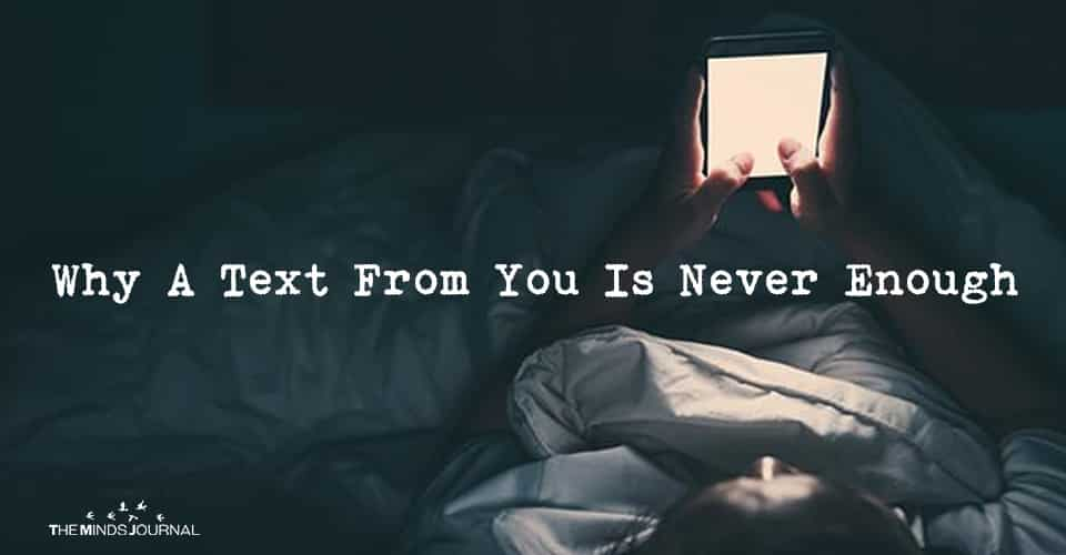 Why A Text From You Is Never Enough
