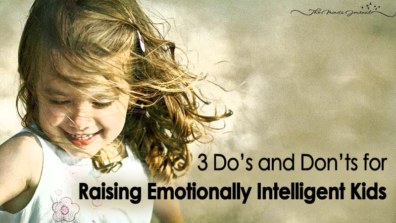 3 Do's and Don'ts for Raising Emotionally Intelligent Kids