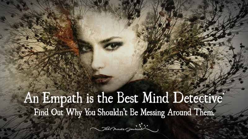 An Empath is the Best Mind Detective. Find Out Why You Shouldn't Be Messing Around Them.