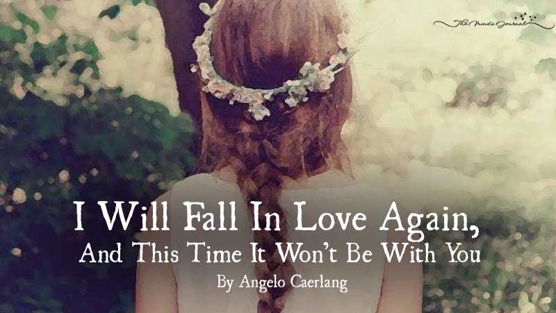 I Will Fall In Love Again, And This Time It Won't Be With You