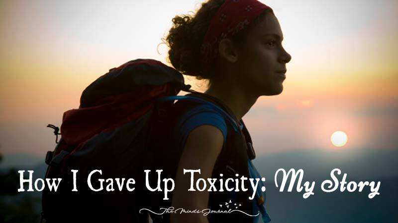 How I Gave Up Toxicity: My Story