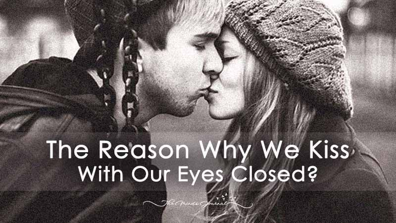 The Reason Why We Kiss With Our Eyes Closed ?