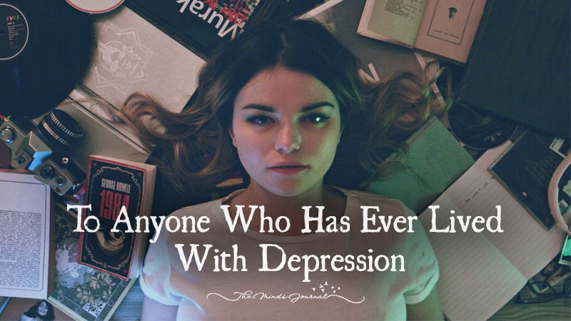 To Anyone Who Has Ever Lived With Depression