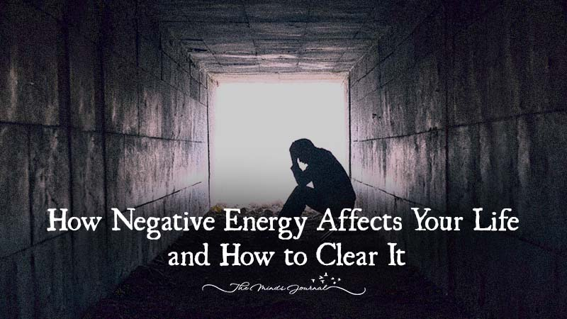 How Negative Energy Affects Your Life and How to Clear It ...