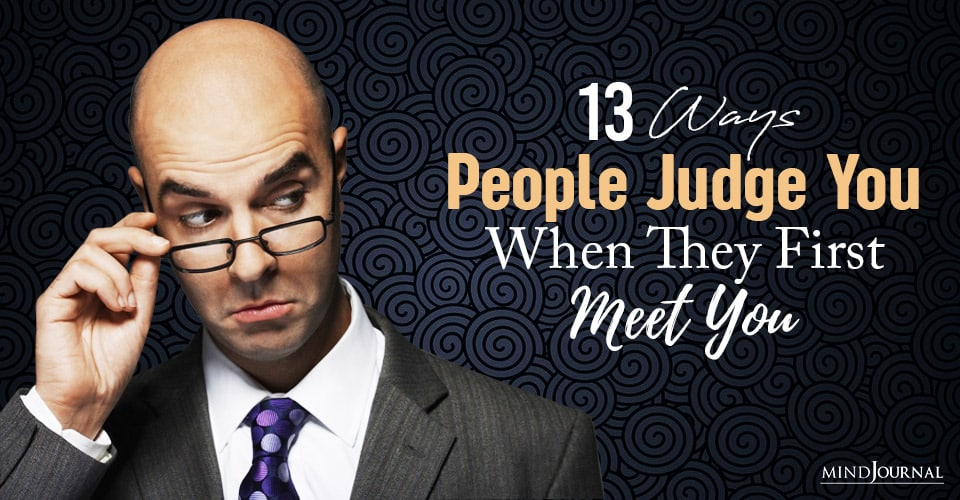 people judge you when they first meet you