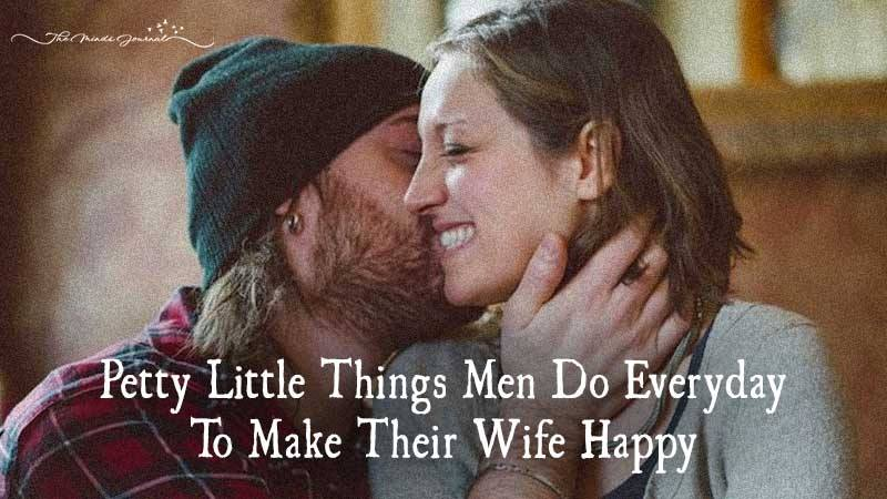 Petty Little Things Men Do Everyday To Make Their Wife Happy