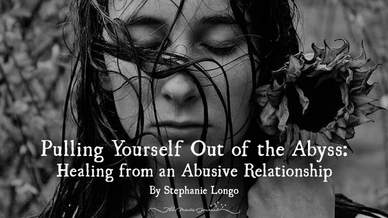 Pulling Yourself Out of the Abyss: Healing from an Abusive Relationship