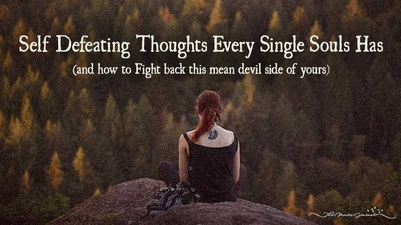Self Defeating Thoughts Every Single Souls Has – and how to Fight back the Mean Devil Side of Yours