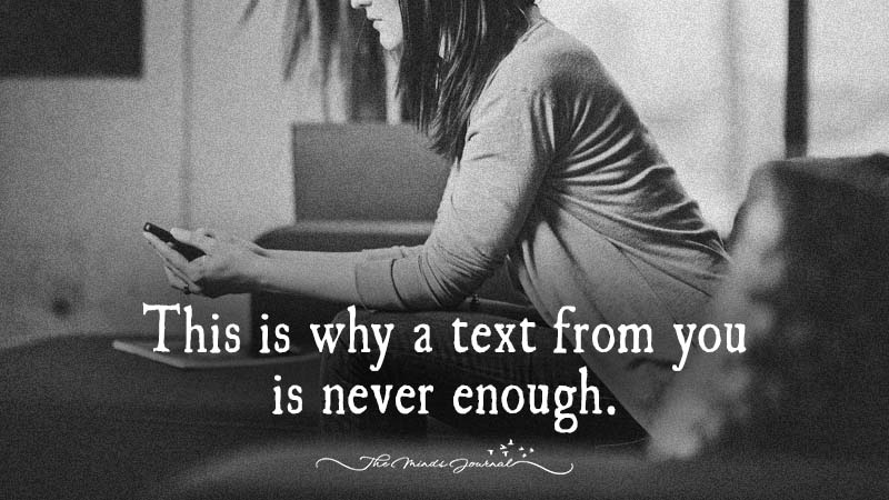 This Is Why A Text From You Is Never Enough