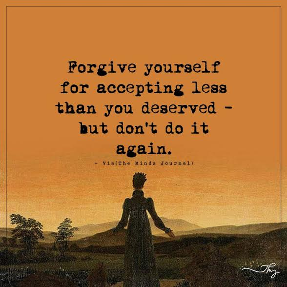 Forgive yourself for accepting less than you deserved