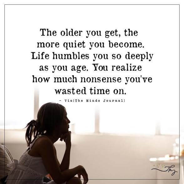 The Older I Get The Better I Was Quote: The Older You Get, The More Quiet You Become.