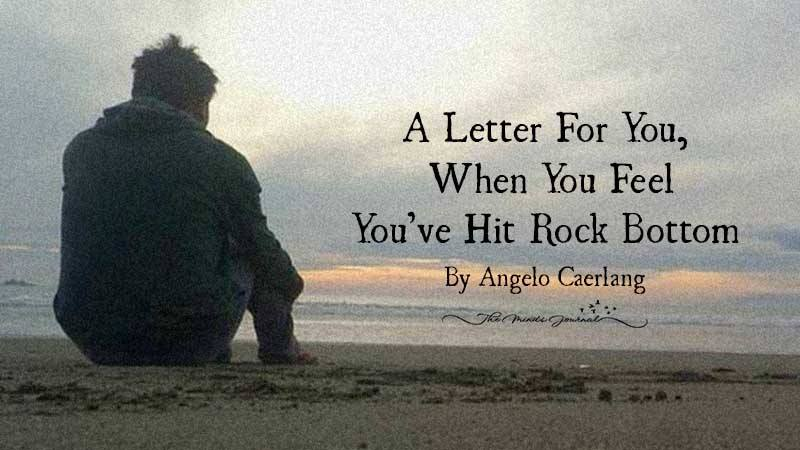 A Letter For You, When You Feel You've Hit Rock Bottom