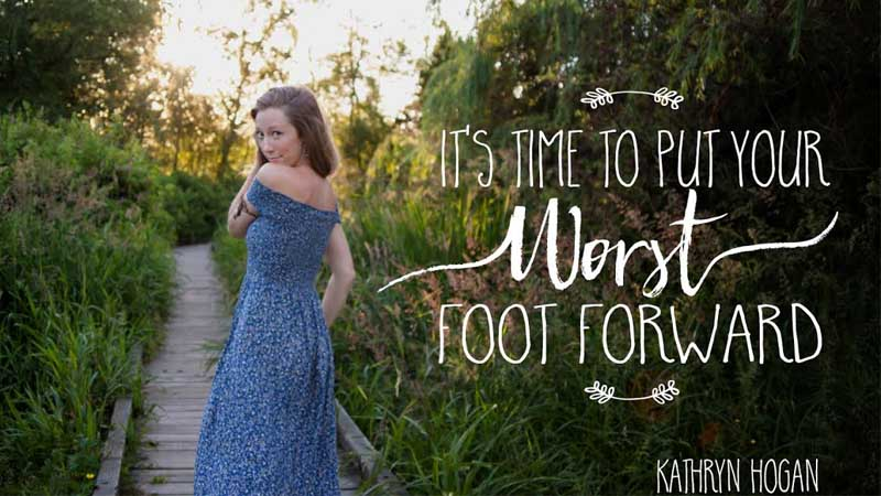 It's Time To Put Your Worst Foot Forward