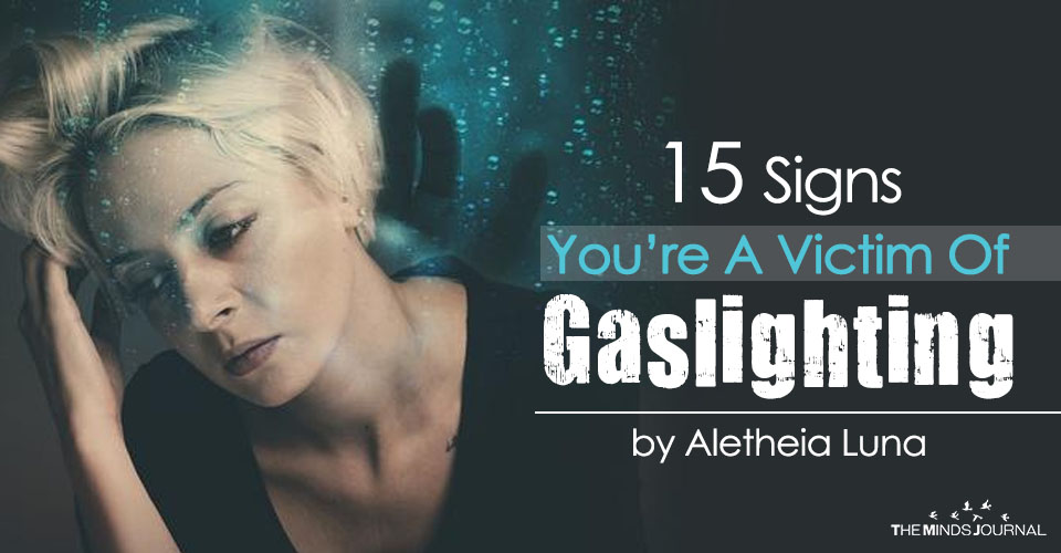 15 Signs You're A Victim Of Gaslighting