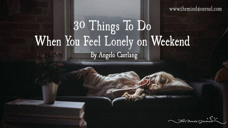 30 Things To Do When You Feel Lonely On Weekend