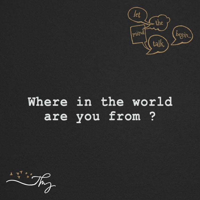 Where in the world are you from?