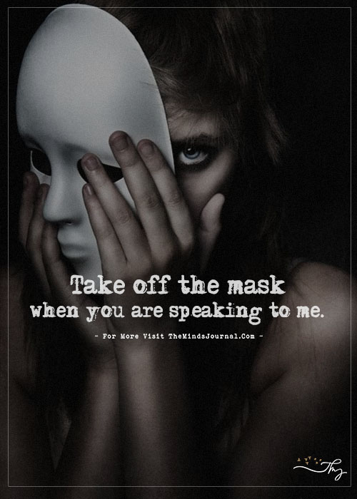 Take off the mask…