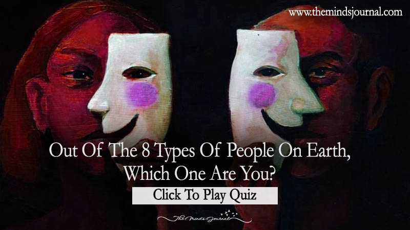Out Of The 8 Types Of People On Earth, Which One Are You?