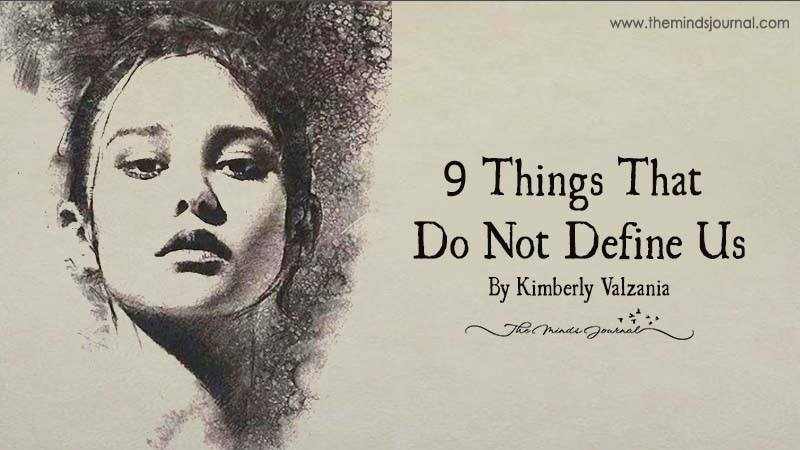 9 Things That Do Not Define Us