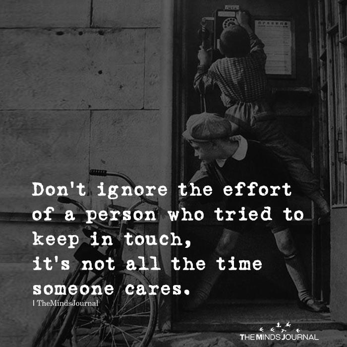 Don't ignore the effort of a person who tried to keep in touch