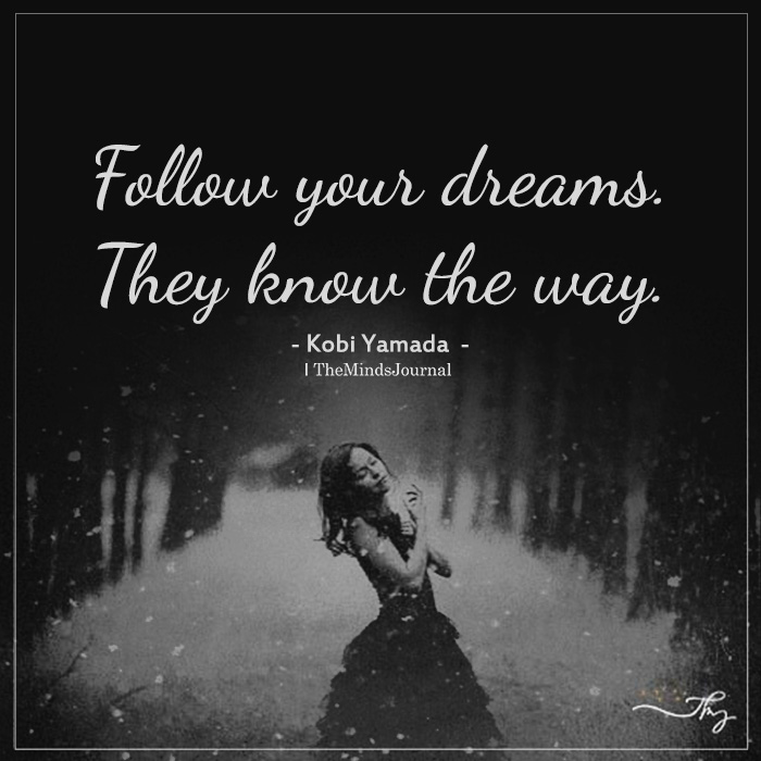 Follow Your Dreams They Know The Way
