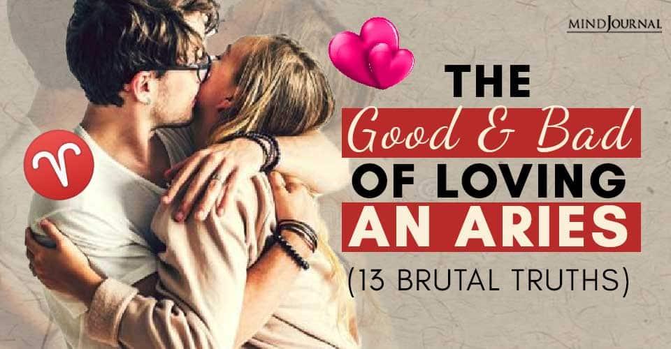 Good Bad Loving An Aries (13 Brutal Truths)