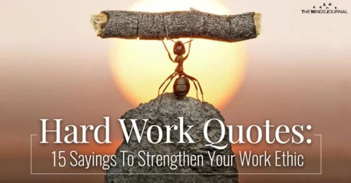 Hard Work Quotes 15 Sayings To Strengthen Your Work Ethic