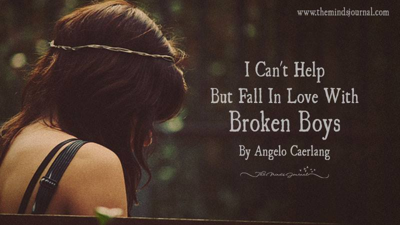 I Can't Help But Fall In Love With Broken Boys