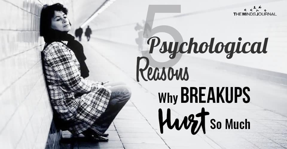 5 Psychological Reasons Why Breakups Hurt So Much