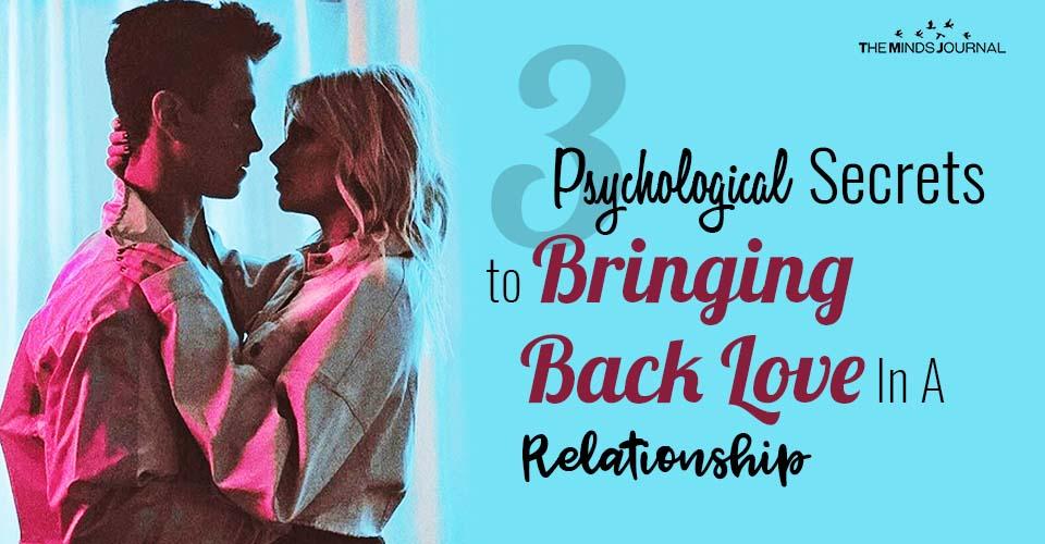 Psychological Secrets to Bringing Back Love In A Relationship