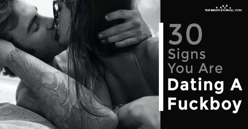 Signs Dating A Fuckboy