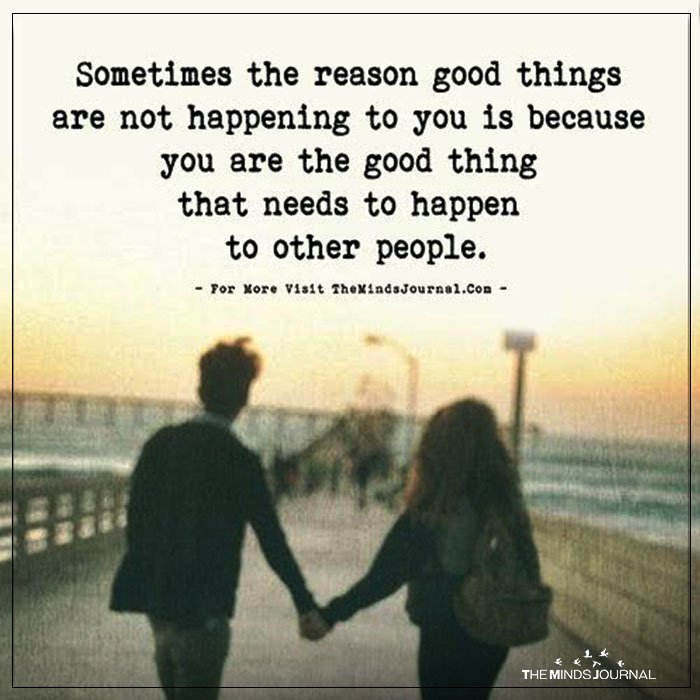 Sometimes The Reason Good Things Are Not Happening To You Is Because