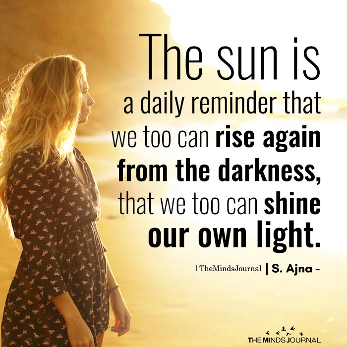 The Sun Is A Daily Reminder That We Too Can Rise Again From The Darkness