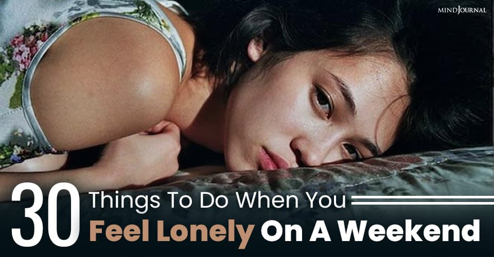 Things Do When You Feel Lonely On Weekend