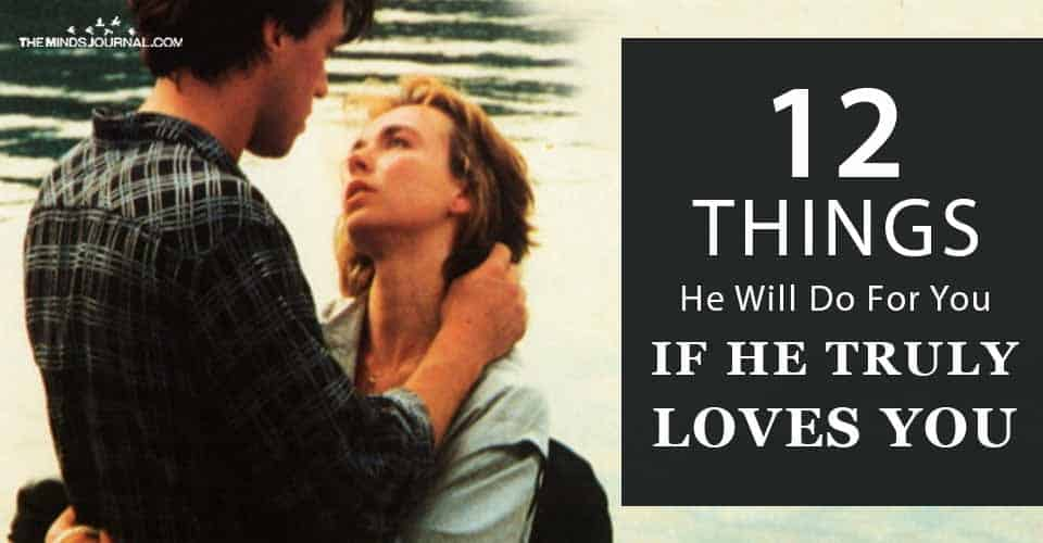 12 Things He Will Do For You If He Truly Loves You