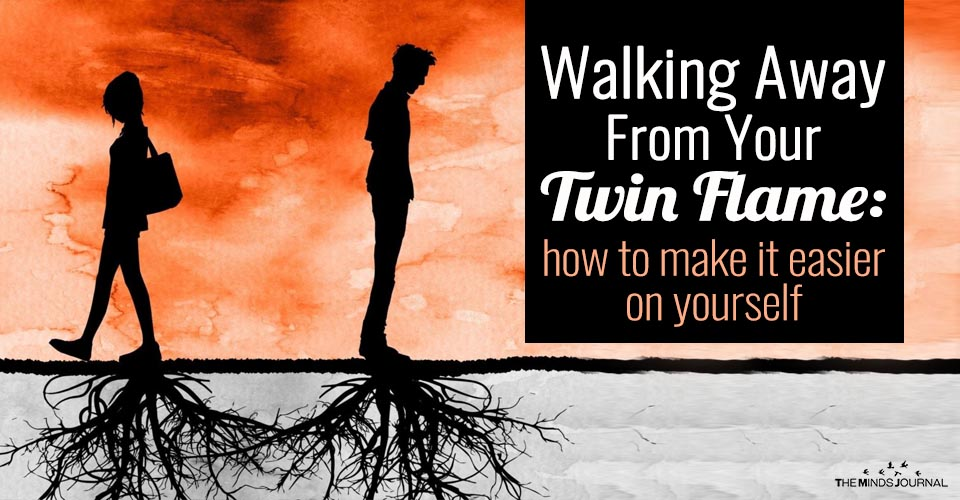 Walking Away From Your Twin Flame: How To Make It Easier On Yourself
